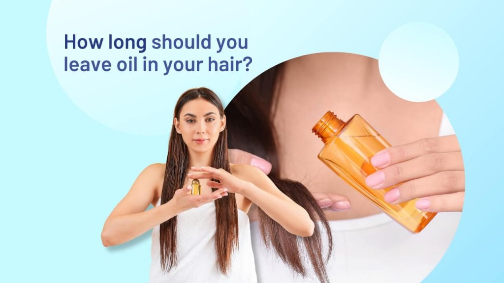 How long should you leave oil in your hair